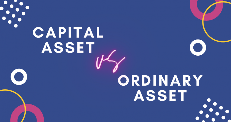 Difference between capital asset and ordinary asset?